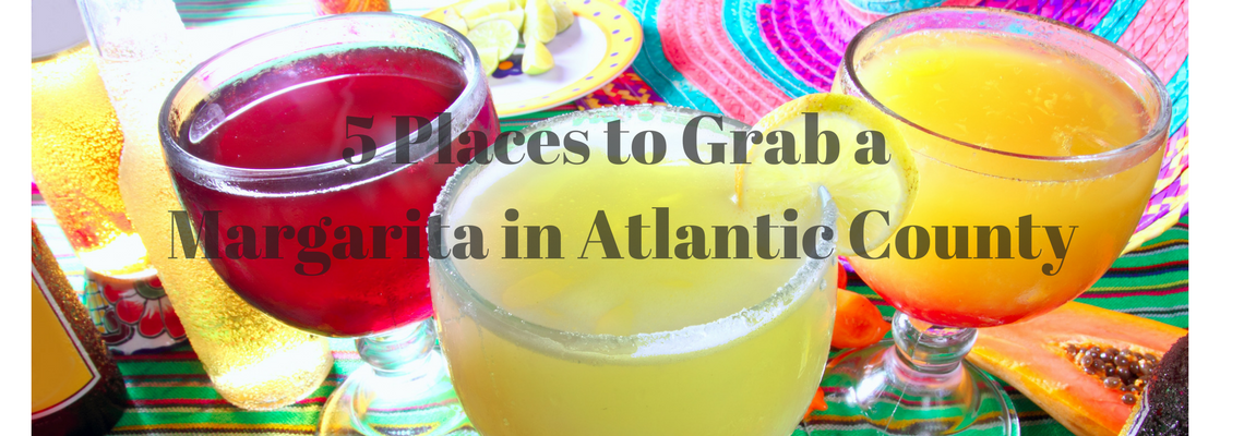 5 Places to Grab a Margarita in Atlantic County